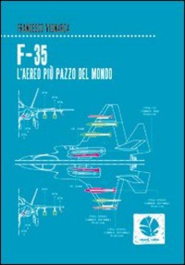 F-35. L'aereo più pazzo del mondo