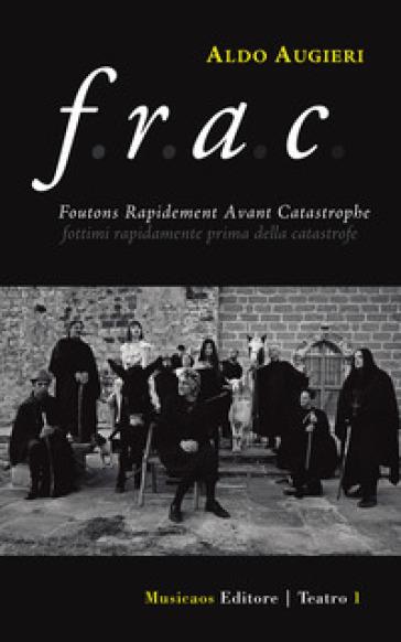 F. R. A. C. Foutons rapidement avant catastrophe. Fottimi rapidamente prima della catastrofe - Aldo Augieri  
