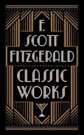 F. Scott Fitzgerald: Classic Works (Barnes & Noble Collectible Editions)