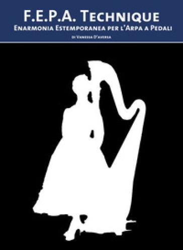 F.E.P.A. technique. Enarmonia estemporanea per l'arpa a pedali - Vanessa D'Aversa | Jonathanterrington.com
