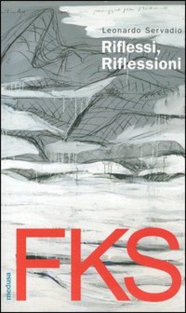FKS. Riflessi, riflessioni. Fuksas, l'autobiografia - Leonardo Servadio |