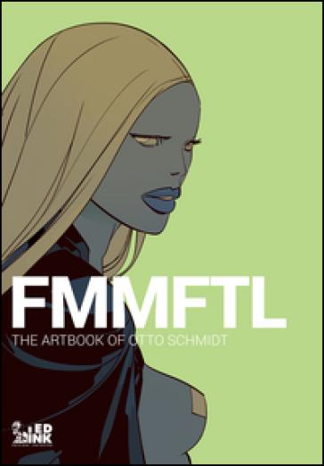 FMMFTL. The Artbook of Otto Schmidt - Otto Schmidt  