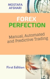 FOREX Perfection In Manual, Automated And Predictive Trading