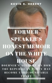 FORMER SPEAKER S HONEST MEMOIR ON THE WHITE HOUSE: