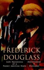 FREDERICK DOUGLASS - Life Narratives of a Former American Slave, Abolitionist & Statesman