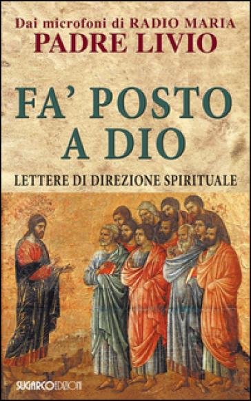 Fa' posto a Dio. Lettere di direzione spirituale - Livio Fanzaga |