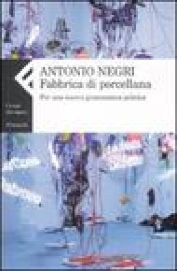 Fabbrica di porcellana. Per una nuova grammatica politica - Antonio Negri |