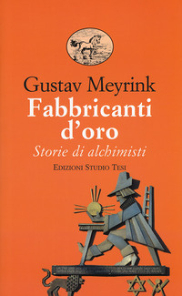 Fabbricanti d'oro. Storie di alchimisti - Gustav Meyrink | Thecosgala.com