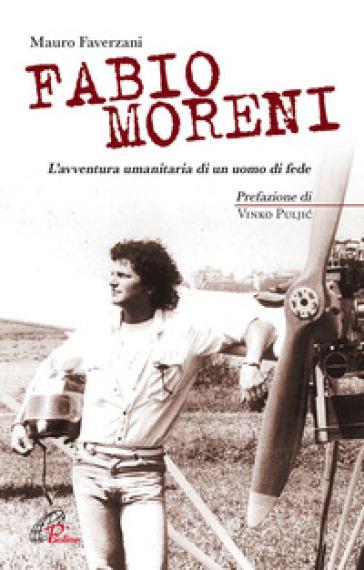 Fabio Moreni. L'avventura umanitaria di un uomo di fede - Mauro Faverzani |