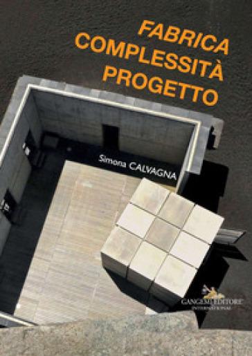 «Fabrica», complessità progetto. Ediz. illustrata - Simona Calvagna | Rochesterscifianimecon.com