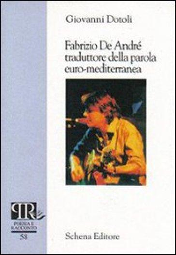 Fabrizio De André. Traduttore della parola euro-mediterranea - Giovanni Dotoli  