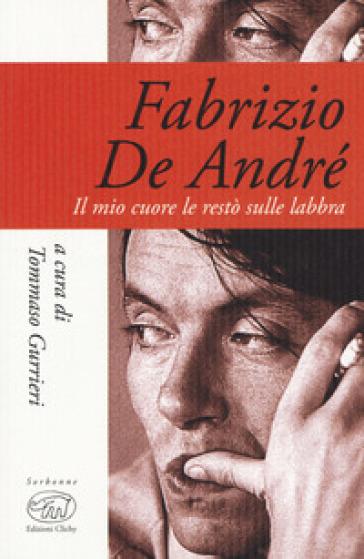 Fabrizio De André. Il mio cuore le restò sulle labbra - T. Gurrieri pdf epub