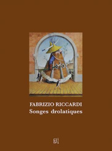 Fabrizio Riccardi. Songes drolatiques. Ediz. italiana e inglese - Alessandra Ruffino |