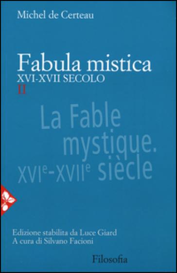 Fabula mistica. XVI-XVII secolo. 2. - Michel De Certeau  