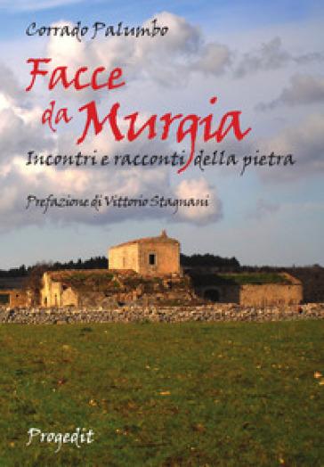 Facce da Murgia. Incontri e racconti della pietra - Corrado Palumbo |