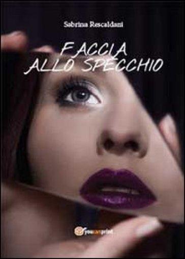 Faccia allo specchio - Sabrina Rescaldani |