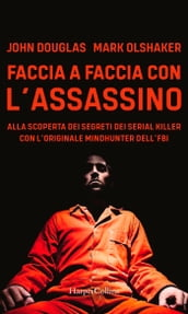 Faccia a faccia con l assassino: Alla scoperta dei segreti dei serial killer con l originale Mindhunter dell FBI