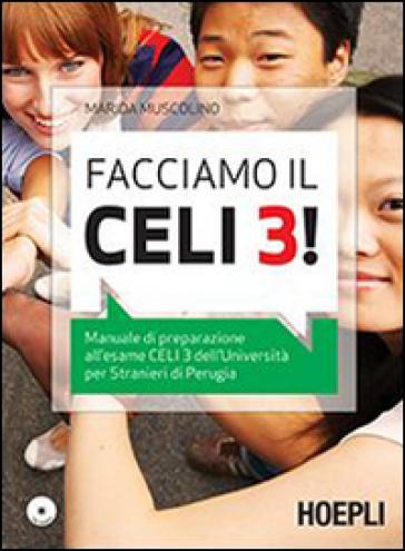 Facciamo il Celi 3! Manuale di preparazione all'esame Celi 3. Con CD Audio - Marida Muscolino | Rochesterscifianimecon.com