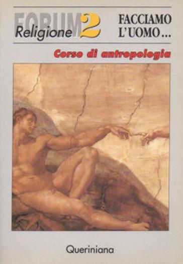 Facciamo l'uomo. Corso di antropologia - A. Torti   Rochesterscifianimecon.com