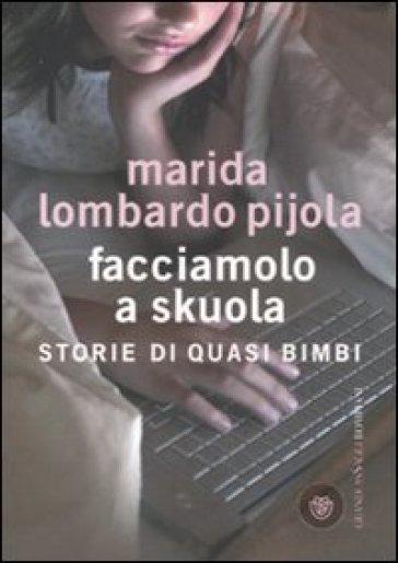 Facciamolo a skuola. Storie di quasi bimbi - Marida Lombardo Pijola |
