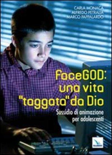 FaceGOD: una vita «taggata» da Dio. Sussidio di animazione per adolescenti - Carla Monaca |