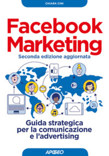 Facebook marketing. Guida strategica per la comunicazione e l'advertising - Chiara Cini | Thecosgala.com