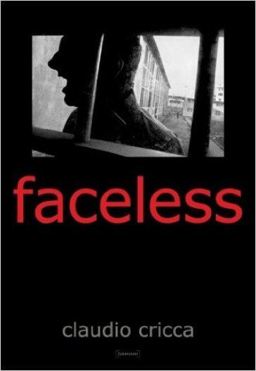 Faceless. Ediz. illustrata - Claudio Cricca | Rochesterscifianimecon.com