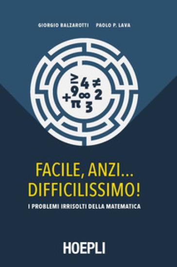 Facile, anzi... difficilissimo! I problemi irrisolti della matematica - Giorgio Balzarotti | Thecosgala.com