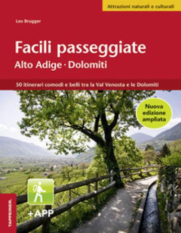 Facili passeggiate in Alto Adige. 50 itinerari comodi e belli tra la Val Venosta e le Dolomiti - Leo Brugger |