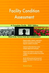 Facility Condition Assessment A Complete Guide - 2021 Edition