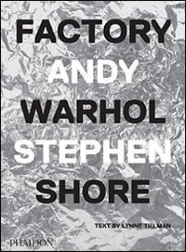 Factory Andy Warhol. Ediz. italiana - Stephen Shore | Thecosgala.com