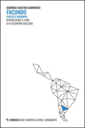 Facundo. Civiltà e barbarie - Sarmiento Domingo F.  