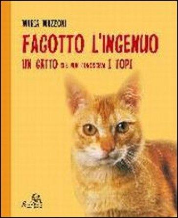 Fagotto ingenuo. Un gatto che non conosceva i topi - Maria Mazzoni |