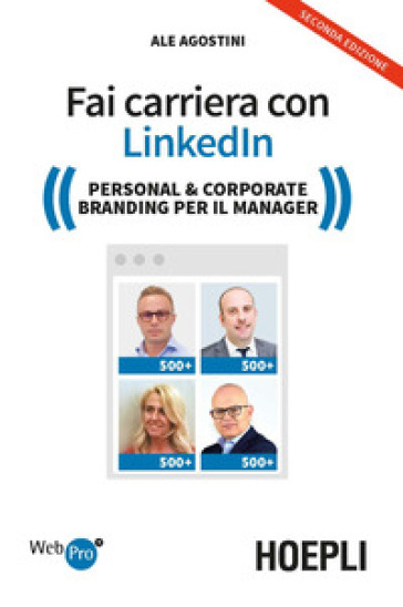 Fai carriera con Linkedin. Personal & corporate branding per il manager - Ale Agostini |