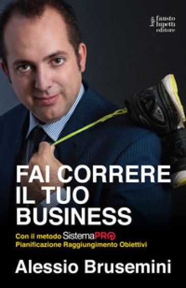 Fai correre il tuo business con il Sistema PRO Pianificazione Raggiungimento Obiettivi - Alessio Brusemini |