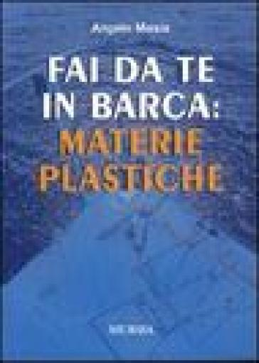 Fai da te in barca: materie plastiche - Angelo Masia | Rochesterscifianimecon.com