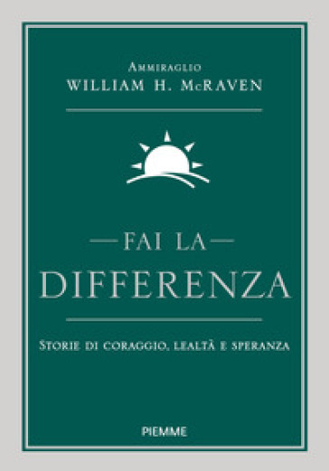Fai la differenza. Storie di coraggio, lealtà e speranza - William H. Mcraven pdf epub