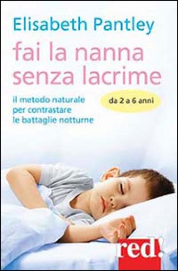 Fai la nanna senza lacrime. Da 2 a 6 anni. Il metodo naturale per contrastare le battaglie notturne - Elizabeth Pantley |