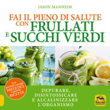 Fai il pieno di salute con frullati e succhi verdi - Jason Manheim   Rochesterscifianimecon.com