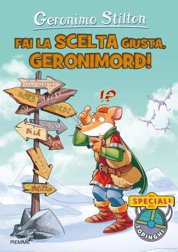 Fai la scelta giusta, Geronimord! Ediz. a colori - Geronimo Stilton | Rochesterscifianimecon.com