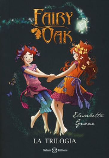 Fairy Oak. La trilogia: Il segreto delle gemelle-Il potere della luce-L'incanto del buio - Elisabetta Gnone |