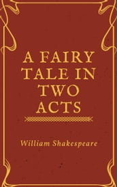 A Fairy Tale in Two Acts Taken from Shakespeare (Annotated)
