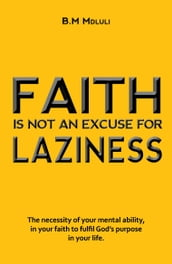 Faith Is Not An Excuse For Laziness