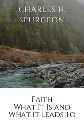 Faith what it and what it leads to