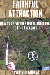 Faithful Attraction: How to Drive Your Metal Detector to Find Treasure