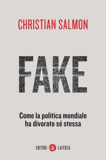 Fake. Come la politica mondiale ha divorato sé stessa - Christian Salmon pdf epub