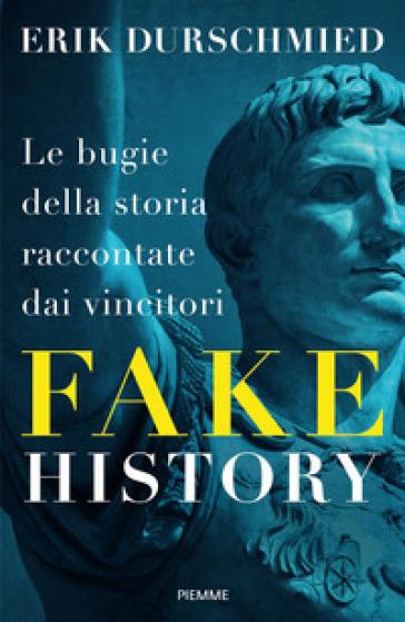 Fake history. Le bugie della storia raccontate dai vincitori - Erik Durschmied  