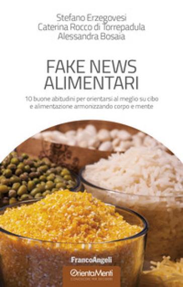 Fake news alimentari. 10 buone abitudini per orientarsi al meglio su cibo e alimentazione armonizzando corpo e mente - Stefano Erzegovesi pdf epub