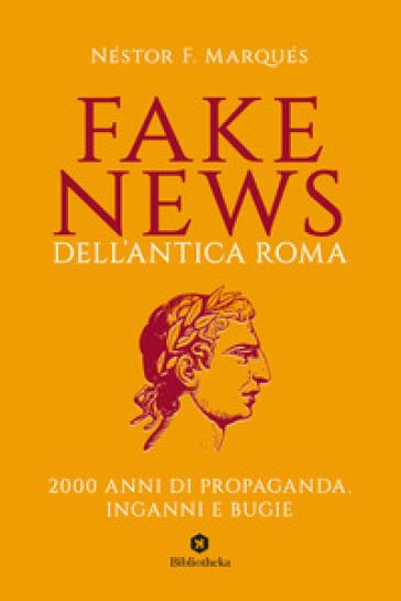 Fake news dell'antica Roma. 2000 anni di propaganda, inganni e bugie - Néstor F. Marqués | Thecosgala.com