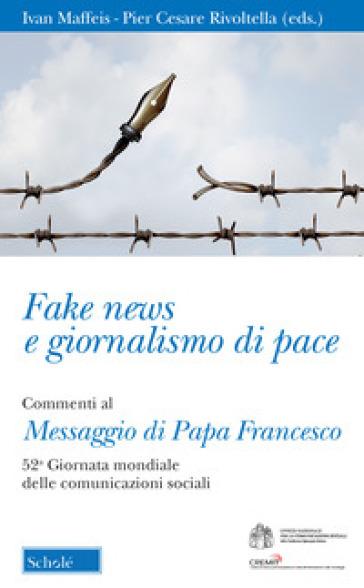 Fake news e giornalismo di pace. Commenti al Messaggio di papa Francesco. 52ª giornata mondiale delle comunicazioni sociali - I. Maffeis | Ericsfund.org